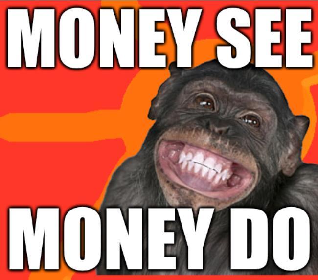 Money see; Money do