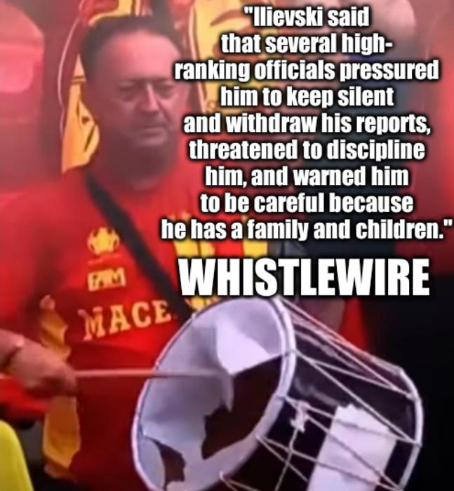 'Ilievski said that several high- ranking officials pressured him to keep silent and withdraw his reports, threatened to discipline him, and warned him to be careful because he has a family and children.' - WhistleWire