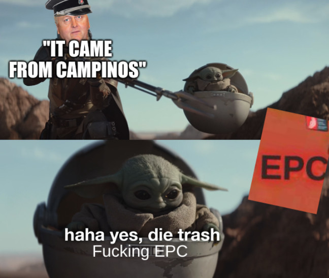 'It came from Campinos'; baby yoda: die trash, Fucking EPC