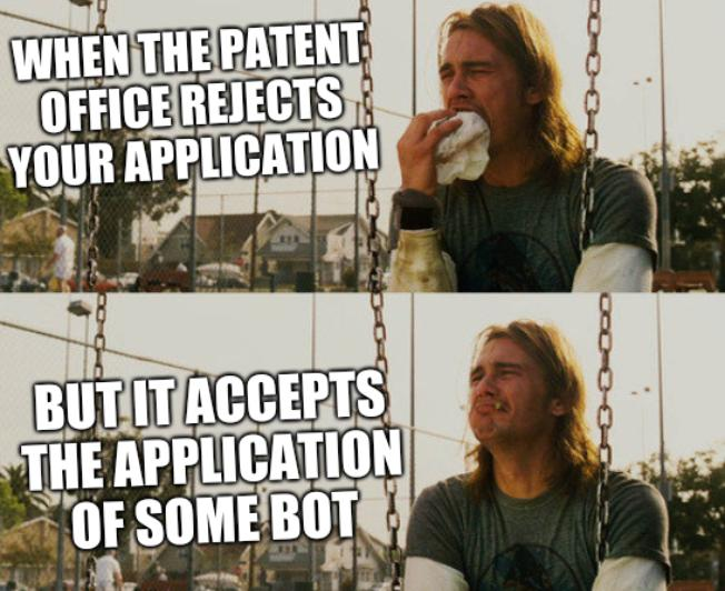 When the patent office rejects your application... But it accepts the application of some bot
