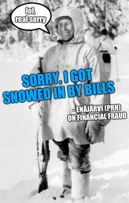 Sorry, I got snowed in by bills - Enäjärvi (PRH) on Financial Fraud; lol, real sorry