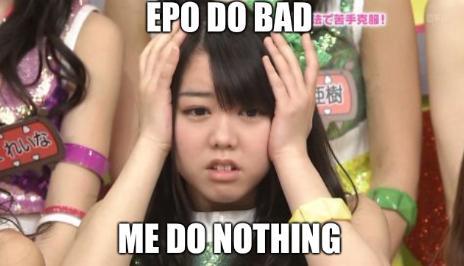 EPO do bad, me do nothing