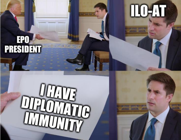 EPO President, ILO-AT, I have diplomatic immunity