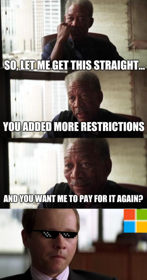 More in Vista 11: So, let me get this straight... You added more restrictions and you want me to pay for it again?