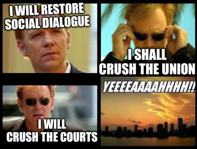 I will restore social dialogue, I shall crush the union, I will crush the courts