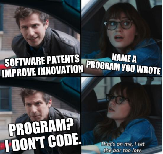 Brooklyn 99 Set the bar too low: Software patents improve innovation; Name a program you wrote; Program? I don't code.