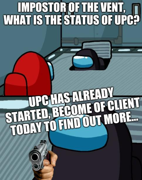 Impostor of the vent, what is the status of UPC? UPC has already started, become a client today to find out more...