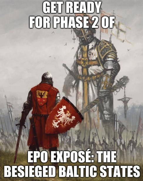 Get ready for phase 2 of EPO Exposé: The Besieged Baltic States
