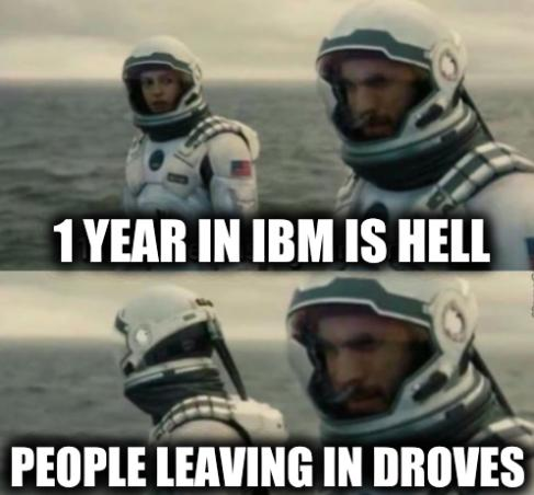 1 Hour Here Is 7 Years on Earth: 1 year in IBM is Hell; People leaving in droves