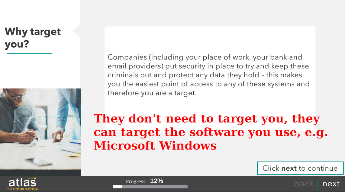 They don't need to target you, they can target the software you use, e.g. Microsoft Windows