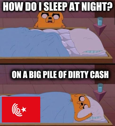 How do I sleep at night? On a big pile of dirty cash