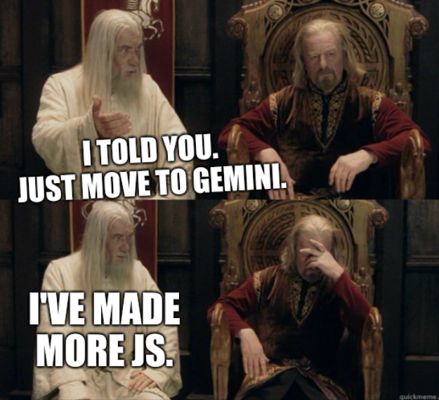 I told you. Just move to Gemini. I've made more JS.